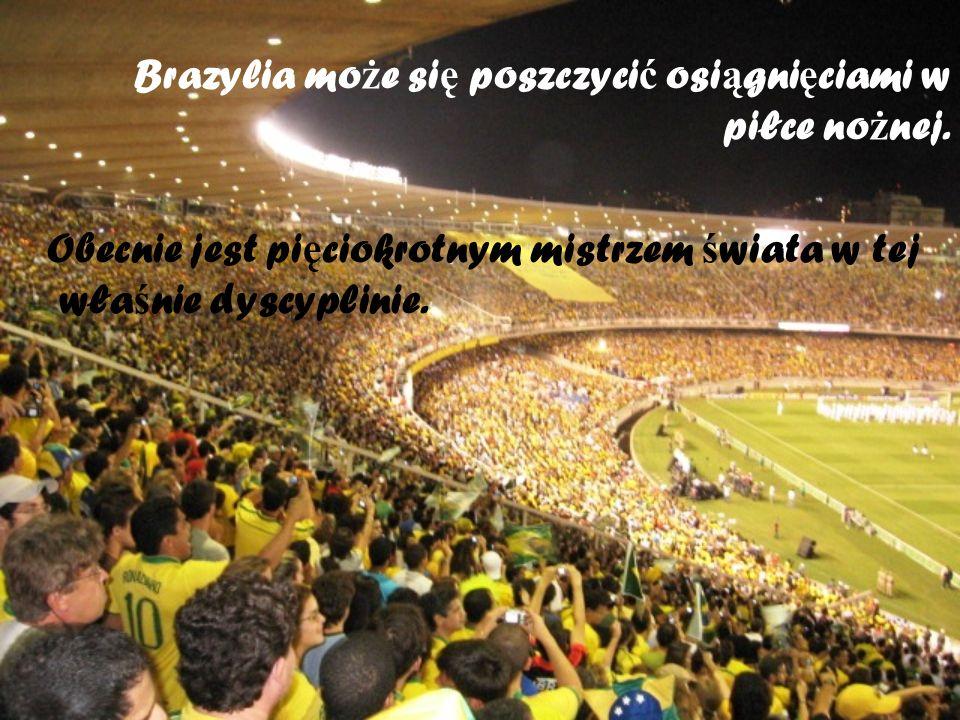 Brazylia może się poszczycić osiągnięciami w piłce nożnej.