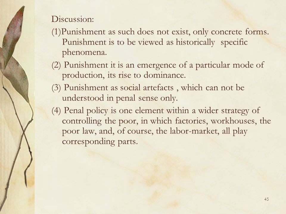 Discussion:(1)Punishment as such does not exist, only concrete forms. Punishment is to be viewed as historically specific phenomena.