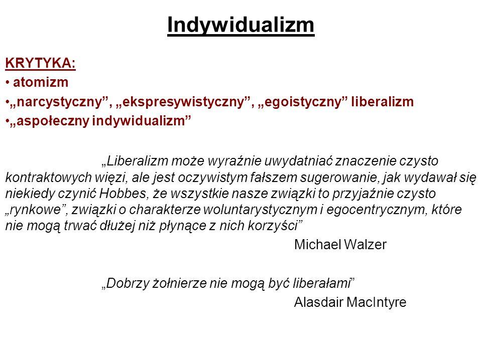 """Indywidualizm KRYTYKA: atomizm. """"narcystyczny , """"ekspresywistyczny , """"egoistyczny liberalizm. """"aspołeczny indywidualizm"""