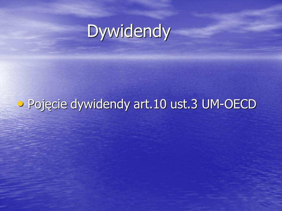 Dywidendy Pojęcie dywidendy art.10 ust.3 UM-OECD