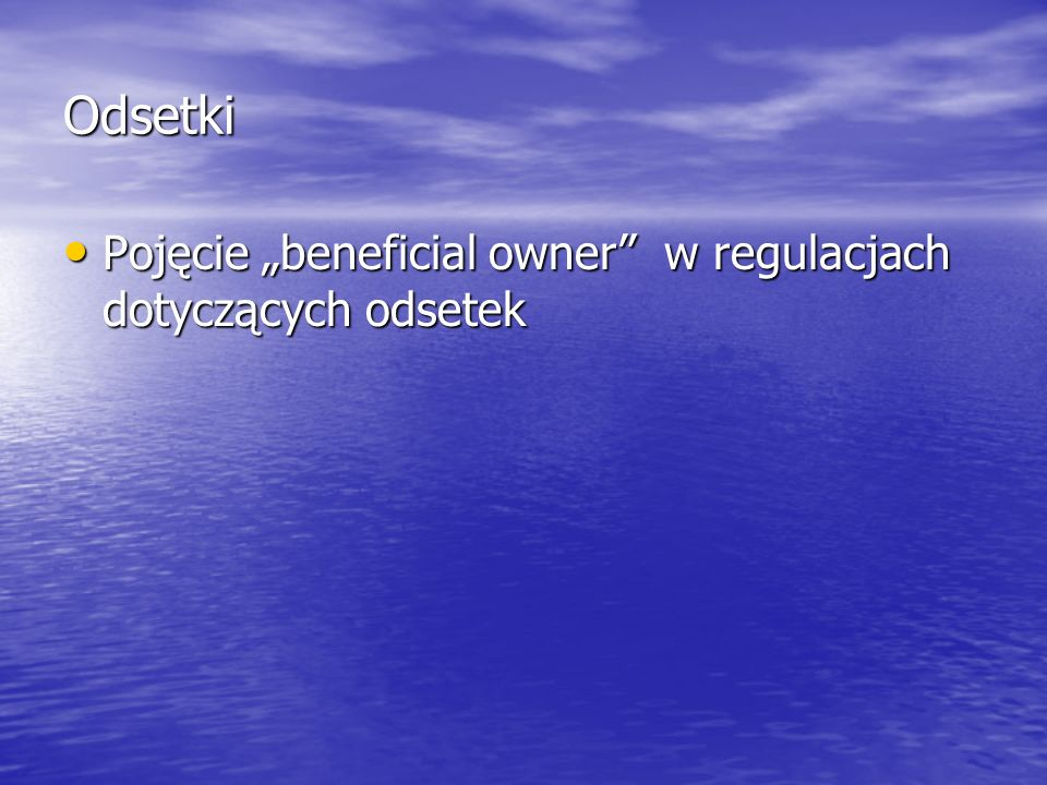 """Odsetki Pojęcie """"beneficial owner w regulacjach dotyczących odsetek"""