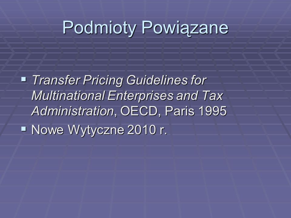 Podmioty Powiązane Transfer Pricing Guidelines for Multinational Enterprises and Tax Administration, OECD, Paris 1995.