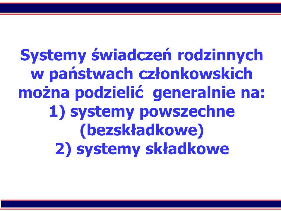 Systemy świadczeń rodzinnych w państwach członkowskich można podzielić generalnie na: 1) systemy powszechne (bezskładkowe) 2) systemy składkowe
