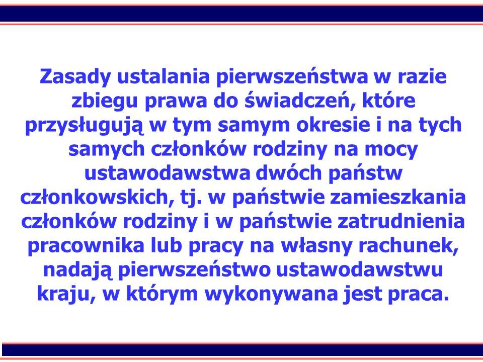 Zasady ustalania pierwszeństwa w razie zbiegu prawa do świadczeń, które przysługują w tym samym okresie i na tych samych członków rodziny na mocy ustawodawstwa dwóch państw członkowskich, tj.