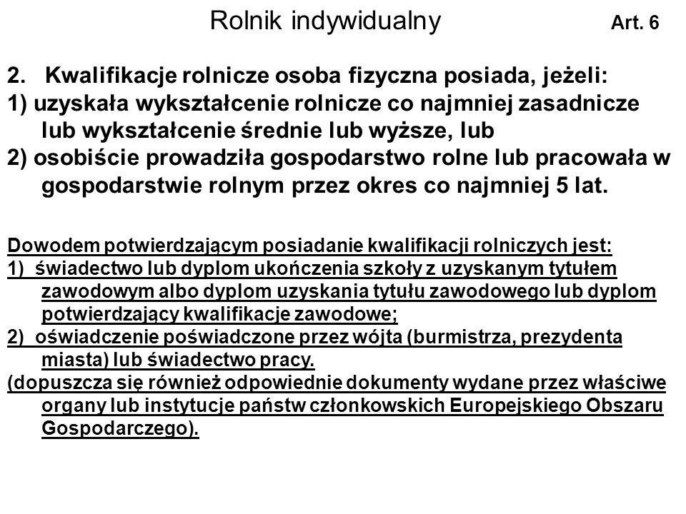 Rolnik indywidualny Art. 6. 2. Kwalifikacje rolnicze osoba fizyczna posiada, jeżeli: