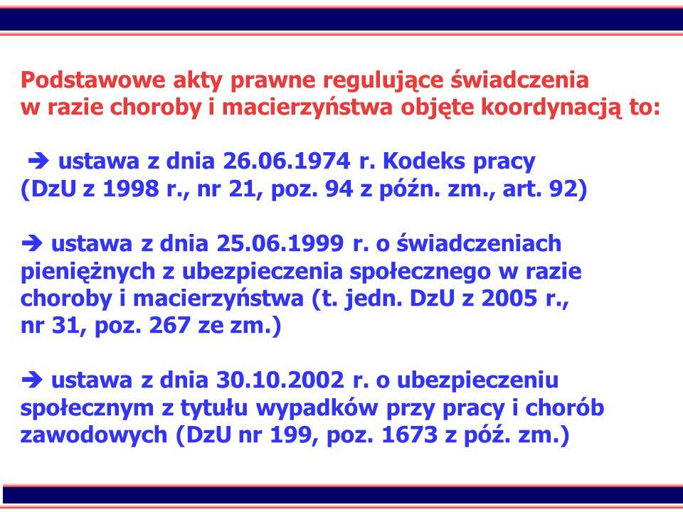 Podstawowe akty prawne regulujące świadczenia w razie choroby i macierzyństwa objęte koordynacją to:  ustawa z dnia 26.06.1974 r.