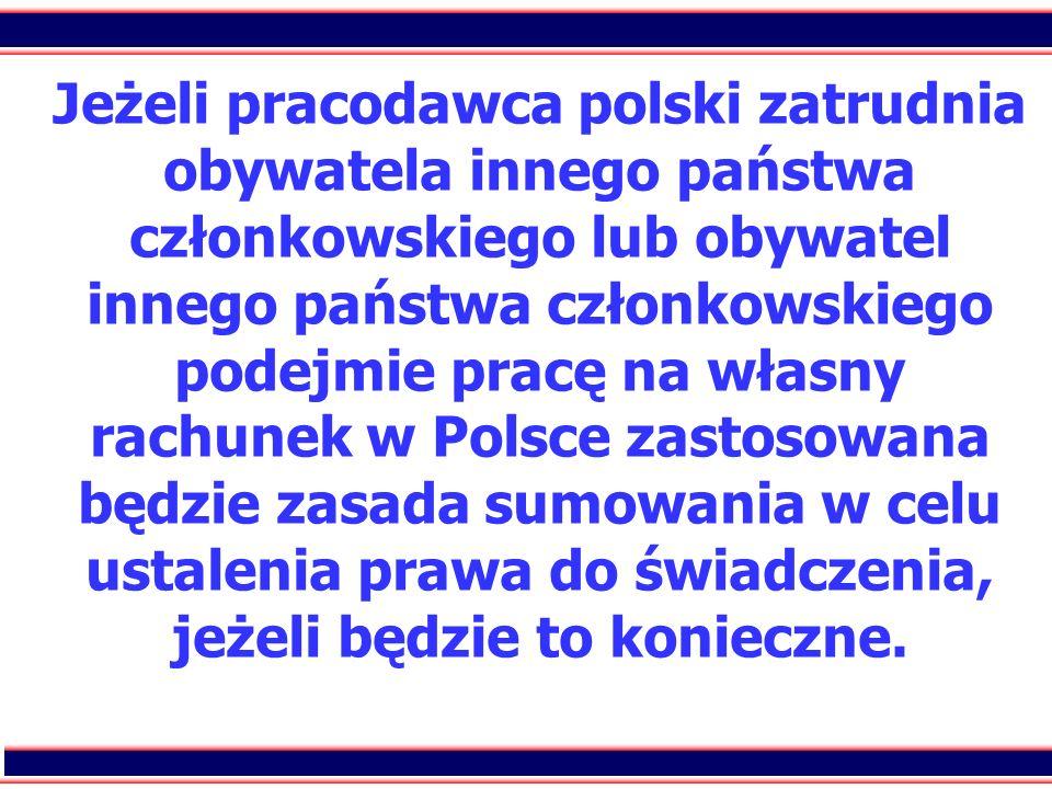 Jeżeli pracodawca polski zatrudnia obywatela innego państwa członkowskiego lub obywatel innego państwa członkowskiego podejmie pracę na własny rachunek w Polsce zastosowana będzie zasada sumowania w celu ustalenia prawa do świadczenia, jeżeli będzie to konieczne.