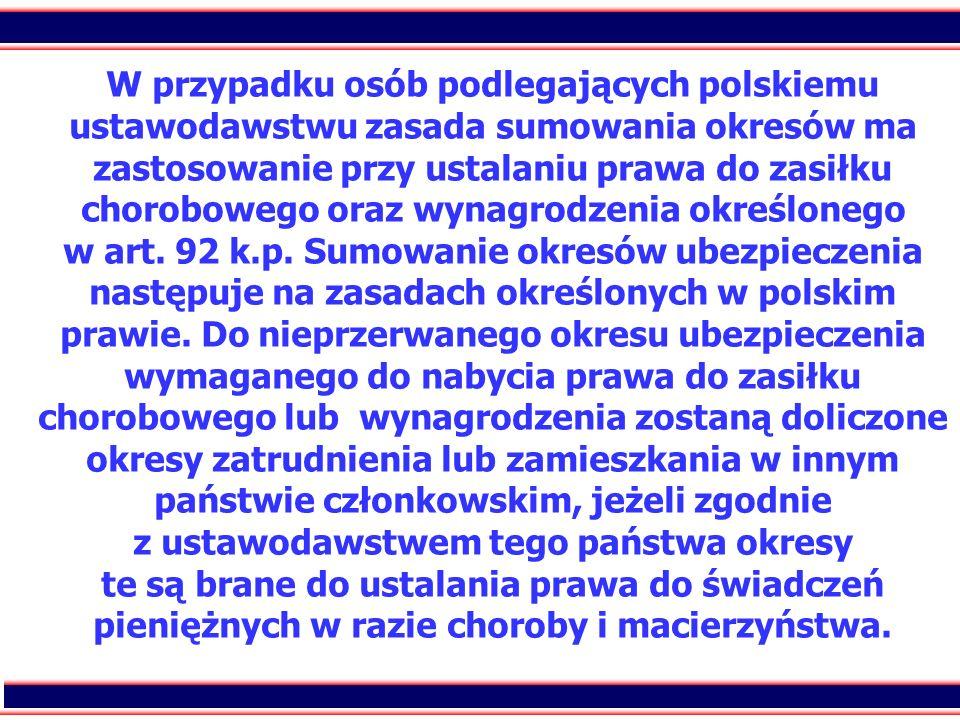 W przypadku osób podlegających polskiemu ustawodawstwu zasada sumowania okresów ma zastosowanie przy ustalaniu prawa do zasiłku chorobowego oraz wynagrodzenia określonego w art.