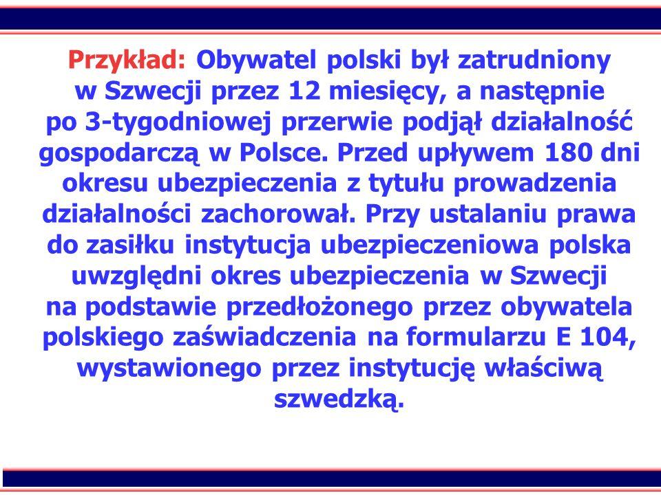 Przykład: Obywatel polski był zatrudniony w Szwecji przez 12 miesięcy, a następnie po 3-tygodniowej przerwie podjął działalność gospodarczą w Polsce.