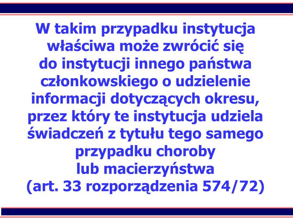 W takim przypadku instytucja właściwa może zwrócić się do instytucji innego państwa członkowskiego o udzielenie informacji dotyczących okresu, przez który te instytucja udziela świadczeń z tytułu tego samego przypadku choroby lub macierzyństwa (art.