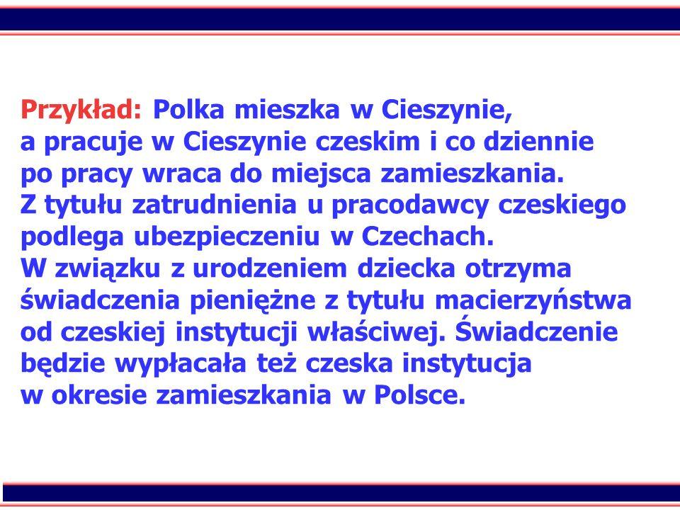 Przykład: Polka mieszka w Cieszynie, a pracuje w Cieszynie czeskim i co dziennie po pracy wraca do miejsca zamieszkania.
