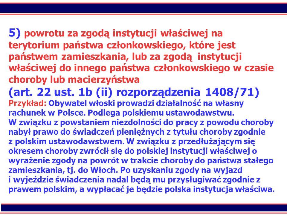 5) powrotu za zgodą instytucji właściwej na terytorium państwa członkowskiego, które jest państwem zamieszkania, lub za zgodą instytucji właściwej do innego państwa członkowskiego w czasie choroby lub macierzyństwa (art.
