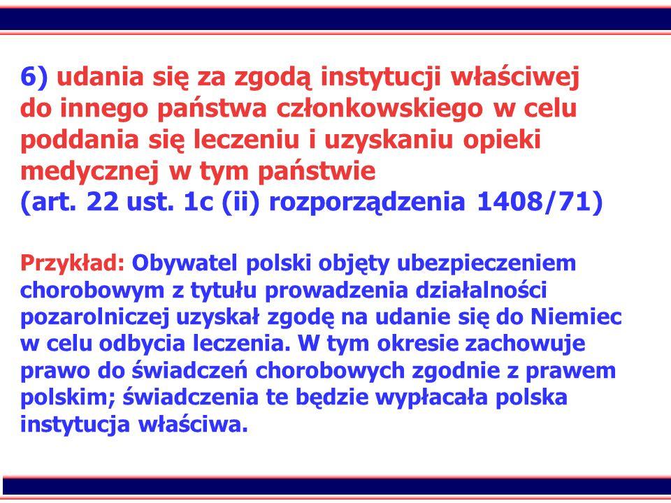 6) udania się za zgodą instytucji właściwej do innego państwa członkowskiego w celu poddania się leczeniu i uzyskaniu opieki medycznej w tym państwie (art.