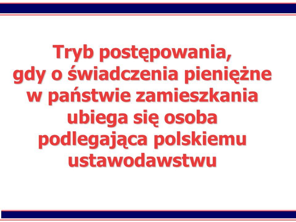 Tryb postępowania, gdy o świadczenia pieniężne w państwie zamieszkania ubiega się osoba podlegająca polskiemu ustawodawstwu