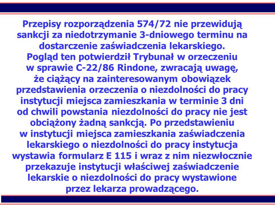 Przepisy rozporządzenia 574/72 nie przewidują sankcji za niedotrzymanie 3-dniowego terminu na dostarczenie zaświadczenia lekarskiego.