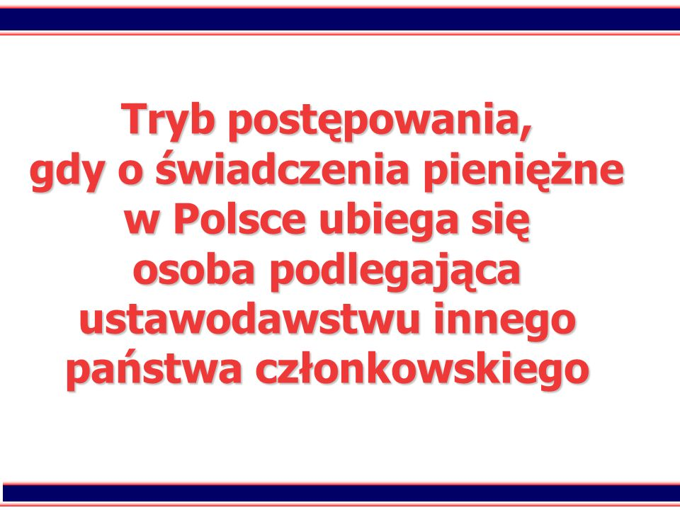 Tryb postępowania, gdy o świadczenia pieniężne w Polsce ubiega się osoba podlegająca ustawodawstwu innego państwa członkowskiego