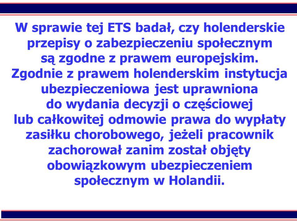 W sprawie tej ETS badał, czy holenderskie przepisy o zabezpieczeniu społecznym są zgodne z prawem europejskim.