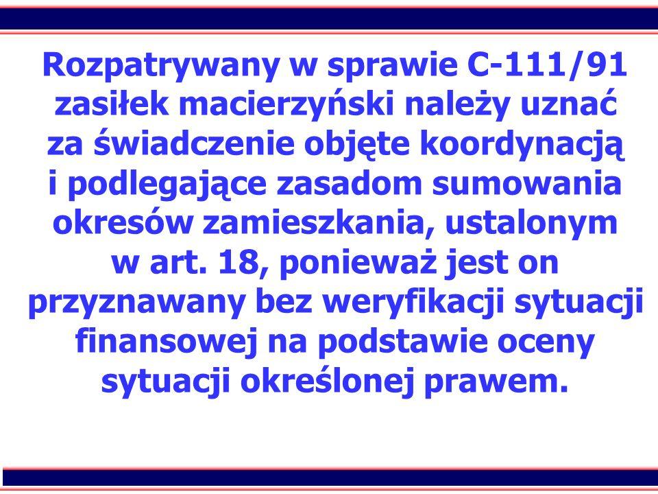 Rozpatrywany w sprawie C-111/91 zasiłek macierzyński należy uznać za świadczenie objęte koordynacją i podlegające zasadom sumowania okresów zamieszkania, ustalonym w art.