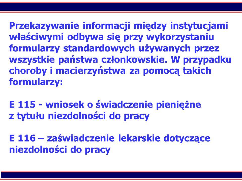 Przekazywanie informacji między instytucjami właściwymi odbywa się przy wykorzystaniu formularzy standardowych używanych przez wszystkie państwa członkowskie.