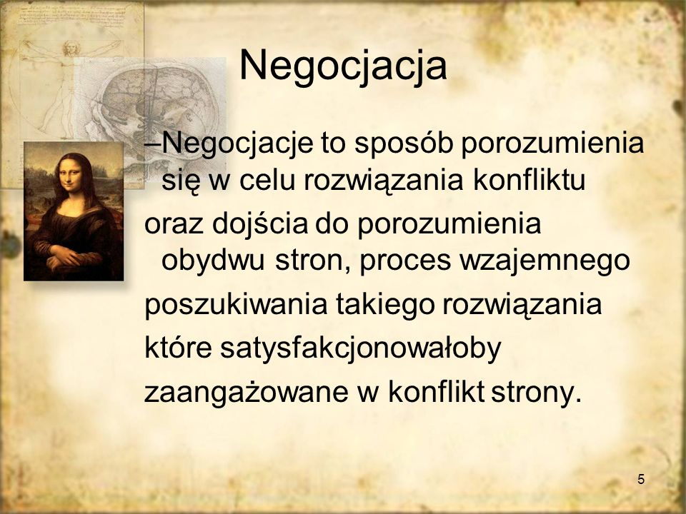 Negocjacja Negocjacje to sposób porozumienia się w celu rozwiązania konfliktu. oraz dojścia do porozumienia obydwu stron, proces wzajemnego.