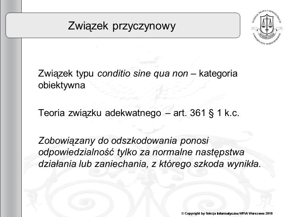 Związek przyczynowy Związek typu conditio sine qua non – kategoria obiektywna. Teoria związku adekwatnego – art. 361 § 1 k.c.