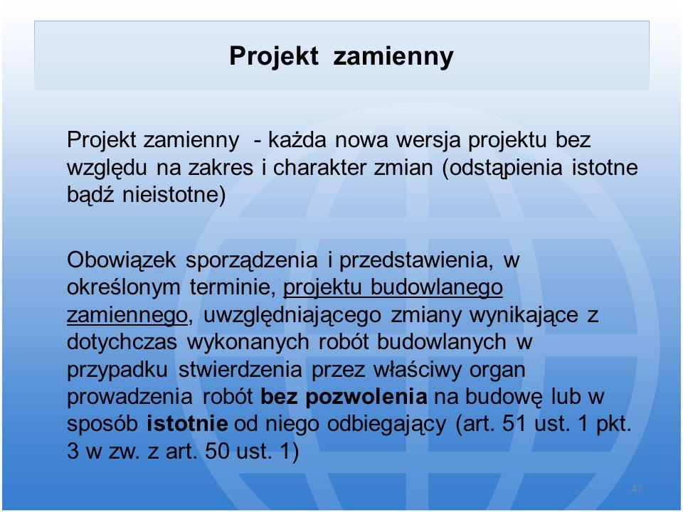 Projekt zamienny Projekt zamienny - każda nowa wersja projektu bez względu na zakres i charakter zmian (odstąpienia istotne bądź nieistotne)