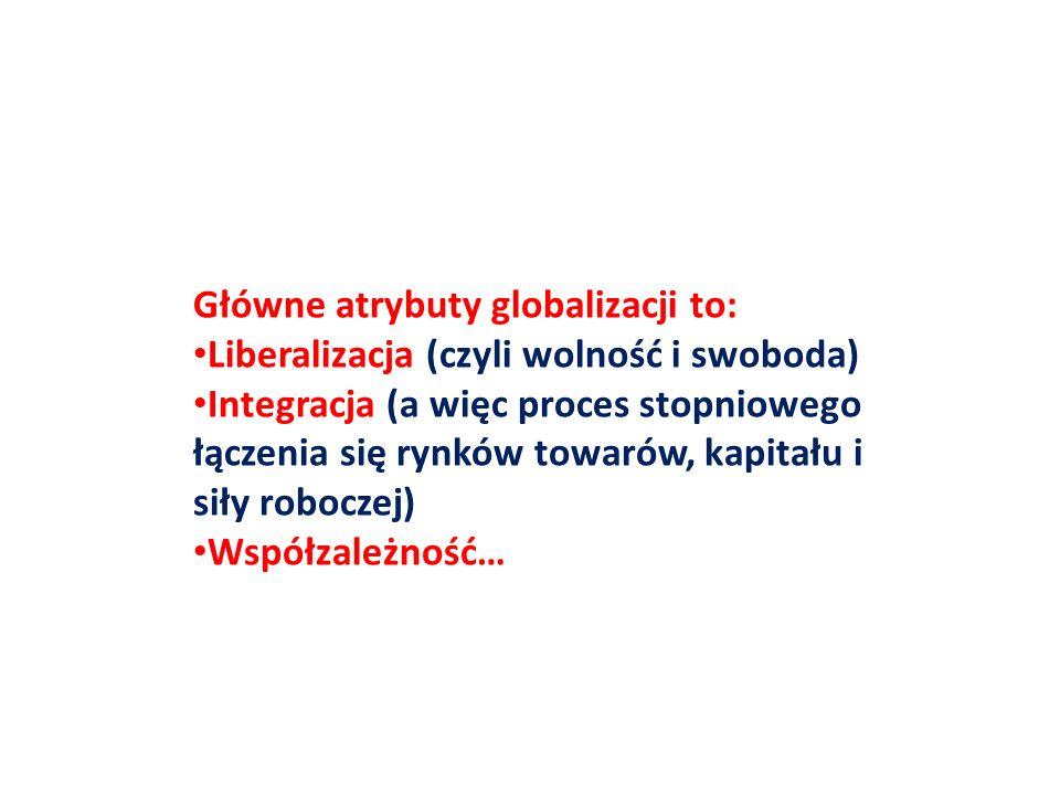 Główne atrybuty globalizacji to:
