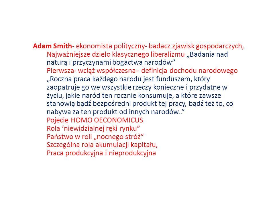 Adam Smith- ekonomista polityczny- badacz zjawisk gospodarczych,