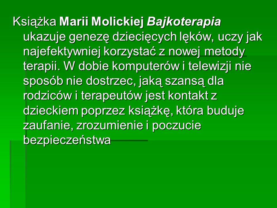 Książka Marii Molickiej Bajkoterapia ukazuje genezę dziecięcych lęków, uczy jak najefektywniej korzystać z nowej metody terapii.