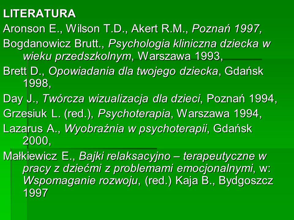 LITERATURAAronson E., Wilson T.D., Akert R.M., Poznań 1997, Bogdanowicz Brutt., Psychologia kliniczna dziecka w wieku przedszkolnym, Warszawa 1993,