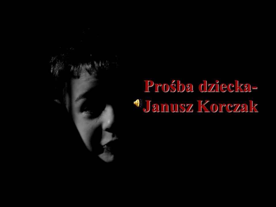 Prośba dziecka- Janusz Korczak