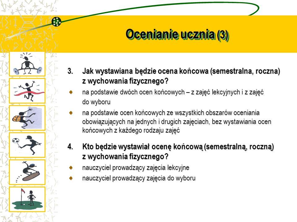 Ocenianie ucznia (3) Jak wystawiana będzie ocena końcowa (semestralna, roczna) z wychowania fizycznego