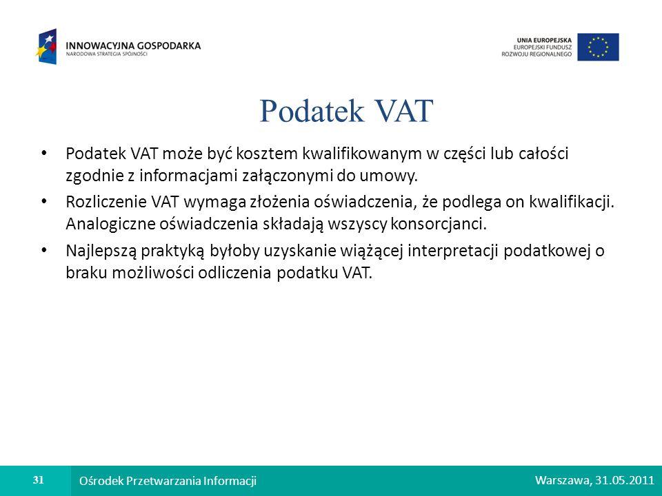 Podatek VAT Podatek VAT może być kosztem kwalifikowanym w części lub całości zgodnie z informacjami załączonymi do umowy.