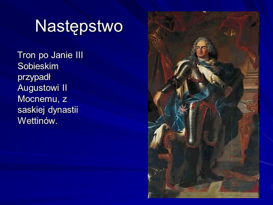 Następstwo Tron po Janie III Sobieskim przypadł Augustowi II Mocnemu, z saskiej dynastii Wettinów.