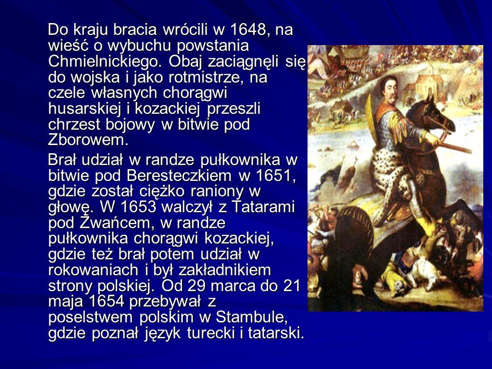 Do kraju bracia wrócili w 1648, na wieść o wybuchu powstania Chmielnickiego. Obaj zaciągnęli się do wojska i jako rotmistrze, na czele własnych chorągwi husarskiej i kozackiej przeszli chrzest bojowy w bitwie pod Zborowem.