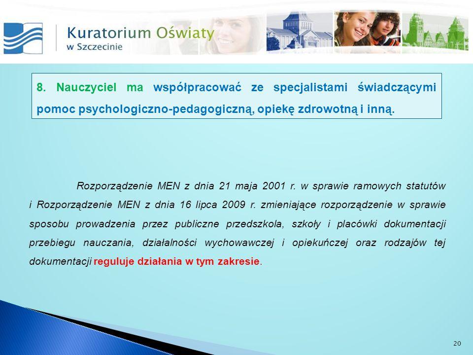 8. Nauczyciel ma współpracować ze specjalistami świadczącymi pomoc psychologiczno-pedagogiczną, opiekę zdrowotną i inną.