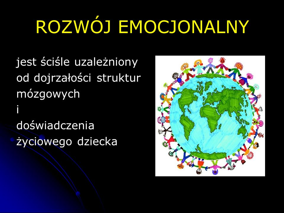 ROZWÓJ EMOCJONALNY jest ściśle uzależniony od dojrzałości struktur