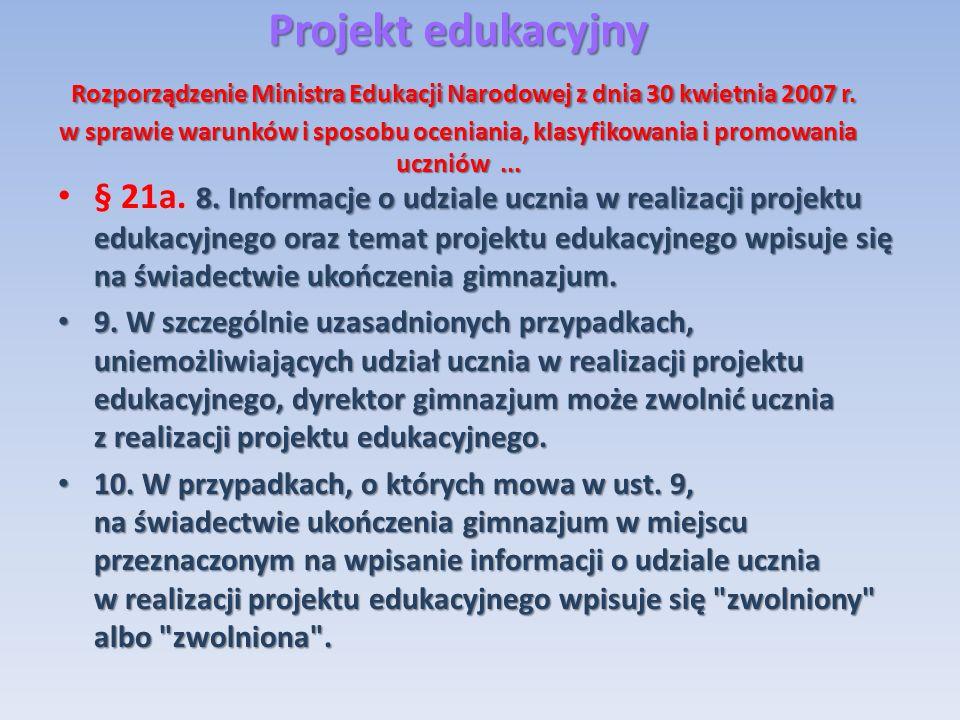 Projekt edukacyjny Rozporządzenie Ministra Edukacji Narodowej z dnia 30 kwietnia 2007 r. w sprawie warunków i sposobu oceniania, klasyfikowania i promowania uczniów ...