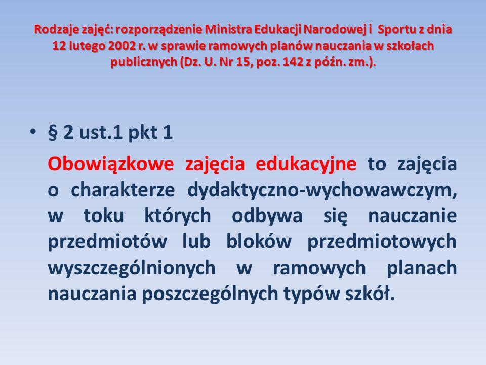 Rodzaje zajęć: rozporządzenie Ministra Edukacji Narodowej i Sportu z dnia 12 lutego 2002 r. w sprawie ramowych planów nauczania w szkołach publicznych (Dz. U. Nr 15, poz. 142 z późn. zm.).