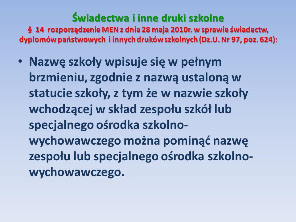 Świadectwa i inne druki szkolne § 14 rozporządzenie MEN z dnia 28 maja 2010r. w sprawie świadectw, dyplomów państwowych i innych druków szkolnych (Dz.U. Nr 97, poz. 624):