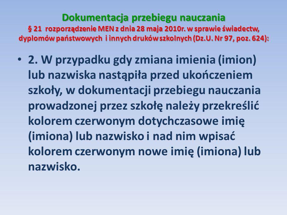 Dokumentacja przebiegu nauczania § 21 rozporządzenie MEN z dnia 28 maja 2010r. w sprawie świadectw, dyplomów państwowych i innych druków szkolnych (Dz.U. Nr 97, poz. 624):