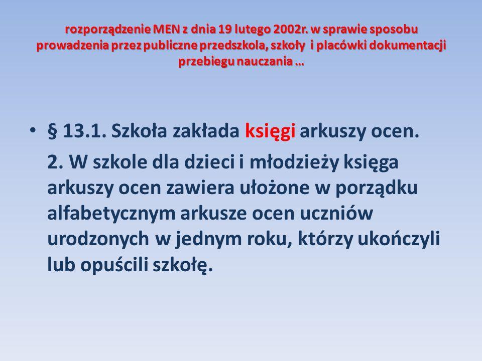 § 13.1. Szkoła zakłada księgi arkuszy ocen.