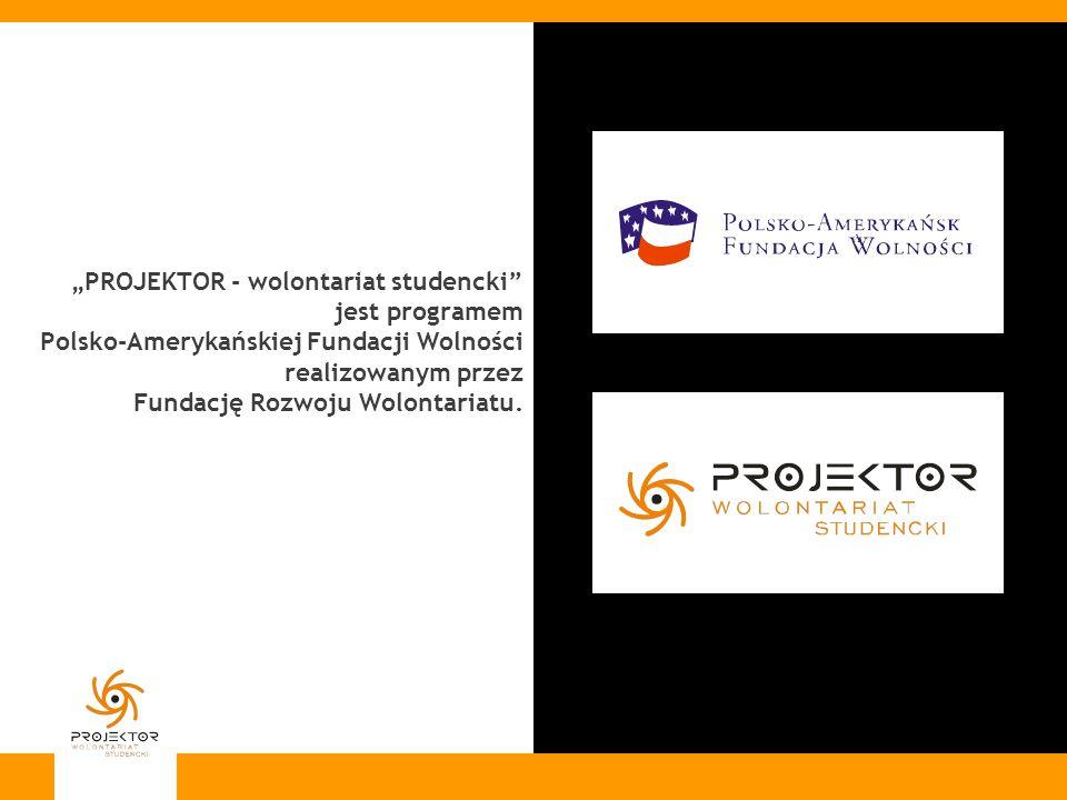 """""""PROJEKTOR - wolontariat studencki jest programem Polsko-Amerykańskiej Fundacji Wolności realizowanym przez Fundację Rozwoju Wolontariatu."""