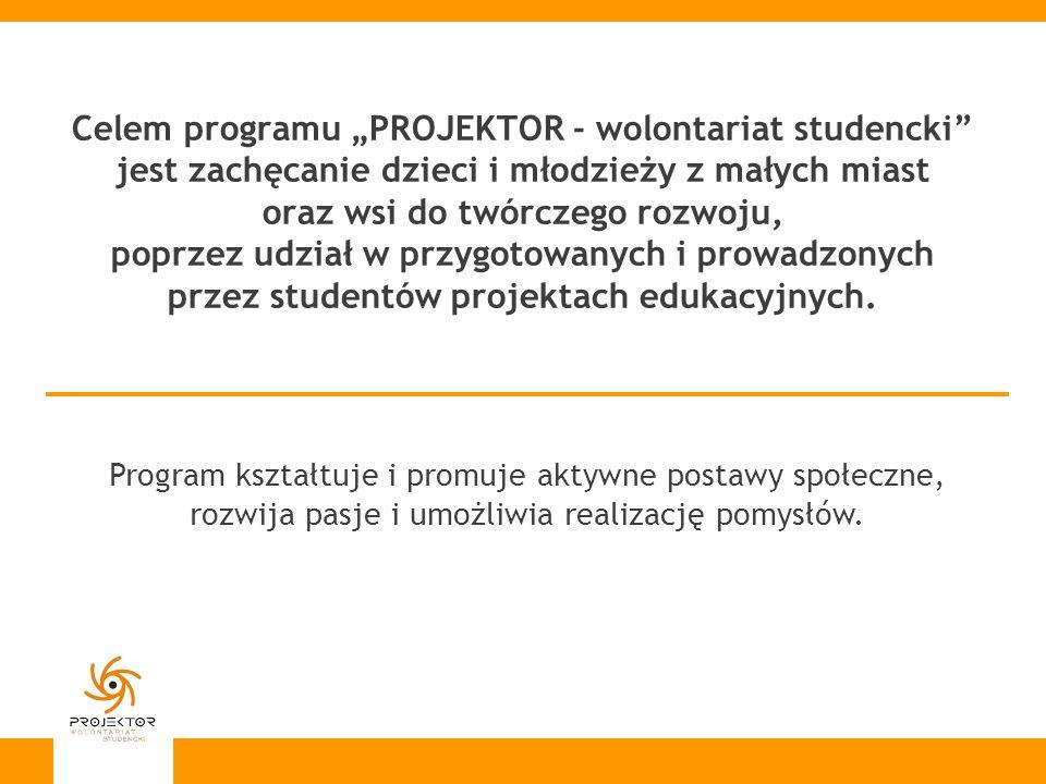 """Celem programu """"PROJEKTOR - wolontariat studencki jest zachęcanie dzieci i młodzieży z małych miast oraz wsi do twórczego rozwoju, poprzez udział w przygotowanych i prowadzonych przez studentów projektach edukacyjnych."""