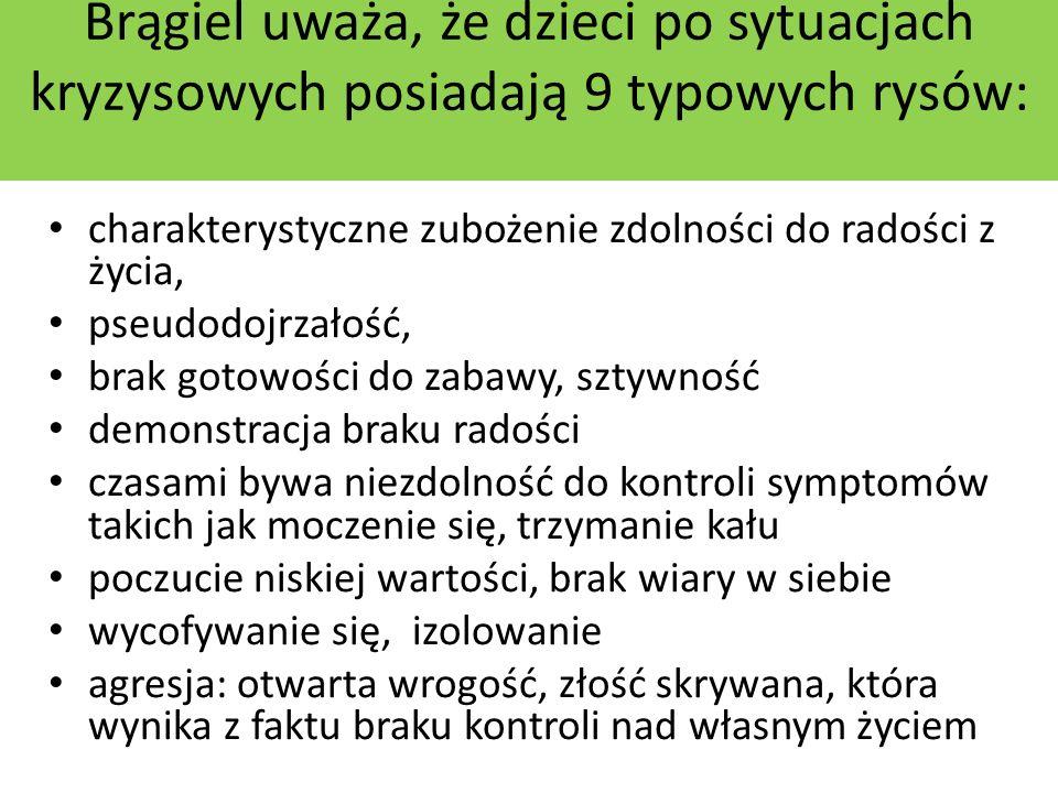 Brągiel uważa, że dzieci po sytuacjach kryzysowych posiadają 9 typowych rysów:
