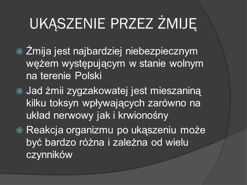 UKĄSZENIE PRZEZ ŻMIJĘŻmija jest najbardziej niebezpiecznym wężem występującym w stanie wolnym na terenie Polski.