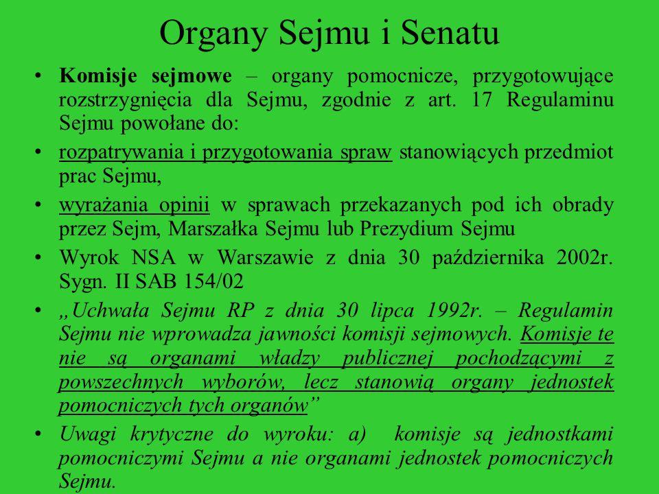 Organy Sejmu i Senatu Komisje sejmowe – organy pomocnicze, przygotowujące rozstrzygnięcia dla Sejmu, zgodnie z art. 17 Regulaminu Sejmu powołane do: