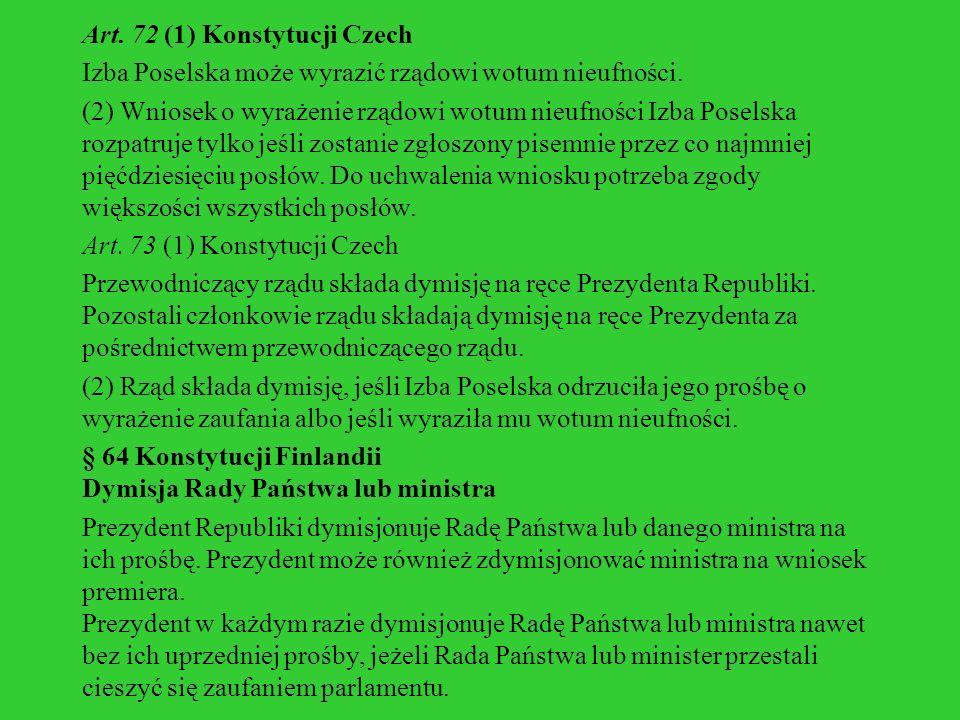 Art. 72 (1) Konstytucji Czech Izba Poselska może wyrazić rządowi wotum nieufności.