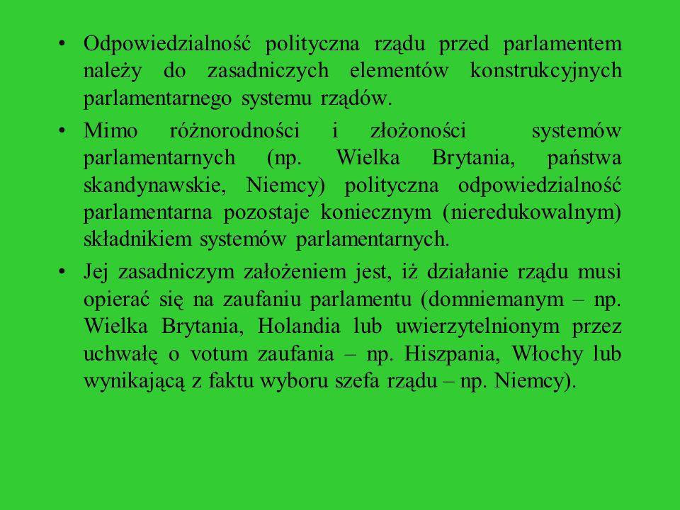 Odpowiedzialność polityczna rządu przed parlamentem należy do zasadniczych elementów konstrukcyjnych parlamentarnego systemu rządów.