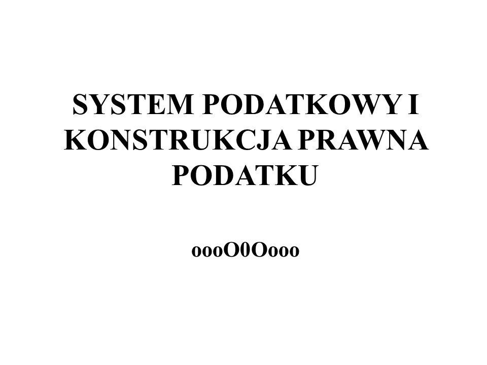SYSTEM PODATKOWY I KONSTRUKCJA PRAWNA PODATKU oooO0Oooo